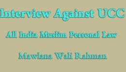 Interview Against Uniform Civil Code - Maulana Wali Rahmani